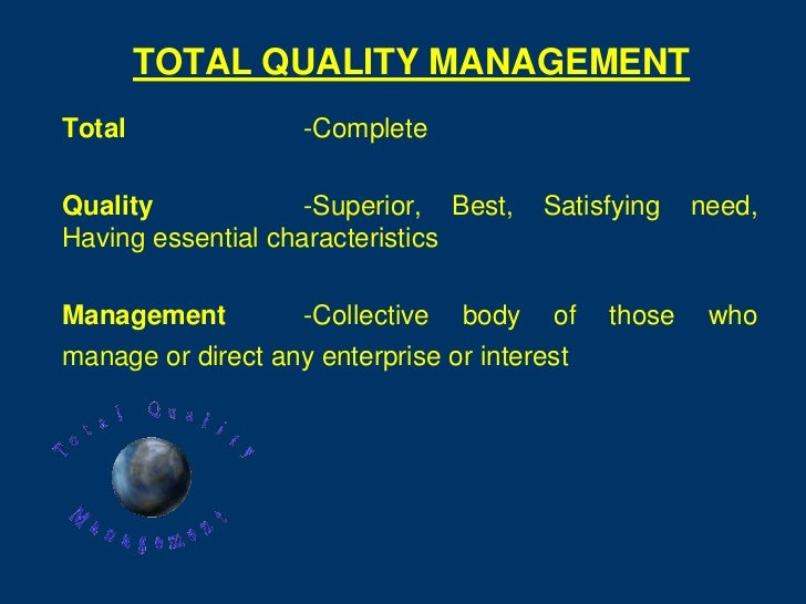 TOTAL QUALITY MANAGEMENTTotal               -CompleteQuality             -Superior, Best,     Satisfying   need,Having ess...