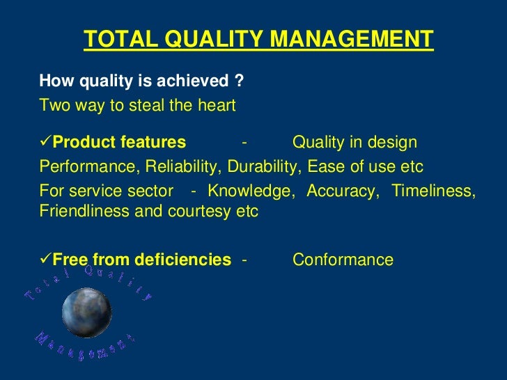 TOTAL QUALITY MANAGEMENTHow quality is achieved ?Two way to steal the heartProduct features          -       Quality in d...