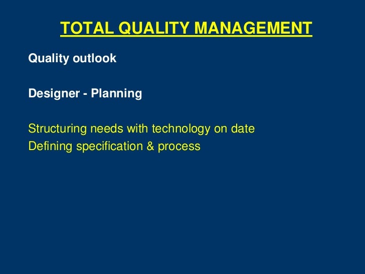TOTAL QUALITY MANAGEMENTQuality outlookDesigner - PlanningStructuring needs with technology on dateDefining specification ...