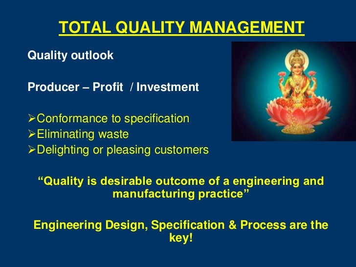 TOTAL QUALITY MANAGEMENTQuality outlookProducer – Profit / InvestmentConformance to specificationEliminating wasteDelig...