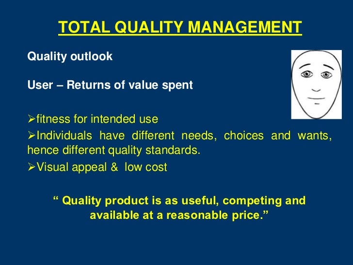 TOTAL QUALITY MANAGEMENTQuality outlookUser – Returns of value spentfitness for intended useIndividuals have different n...