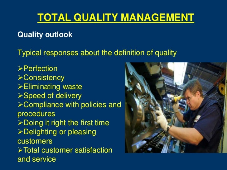 TOTAL QUALITY MANAGEMENTQuality outlookTypical responses about the definition of qualityPerfectionConsistencyEliminatin...