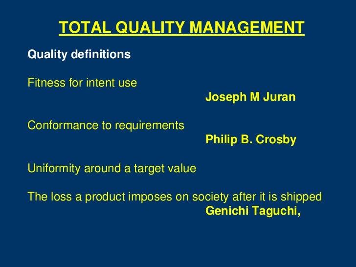 TOTAL QUALITY MANAGEMENTQuality definitionsFitness for intent use                                   Joseph M JuranConforma...