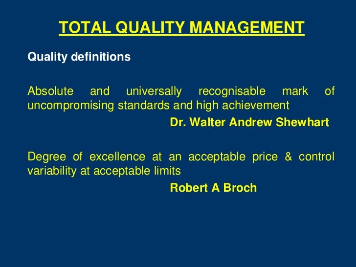 TOTAL QUALITY MANAGEMENTQuality definitionsAbsolute and universally recognisable mark ofuncompromising standards and high ...