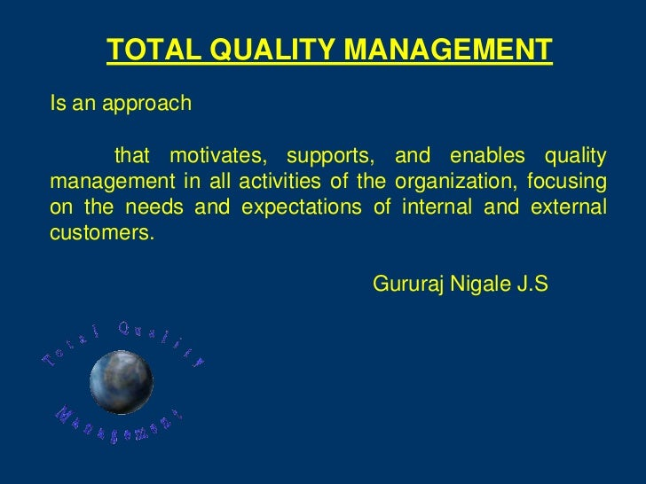 TOTAL QUALITY MANAGEMENTIs an approach      that motivates, supports, and enables qualitymanagement in all activities of t...