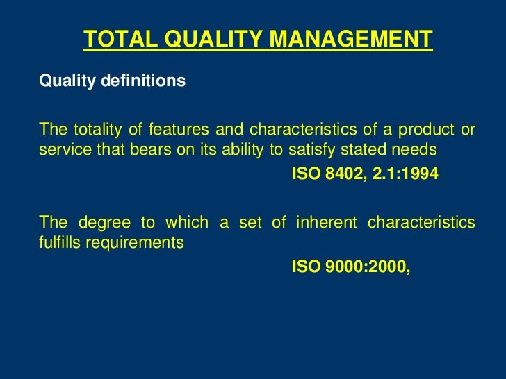TOTAL QUALITY MANAGEMENTQuality definitionsThe totality of features and characteristics of a product orservice that bears ...
