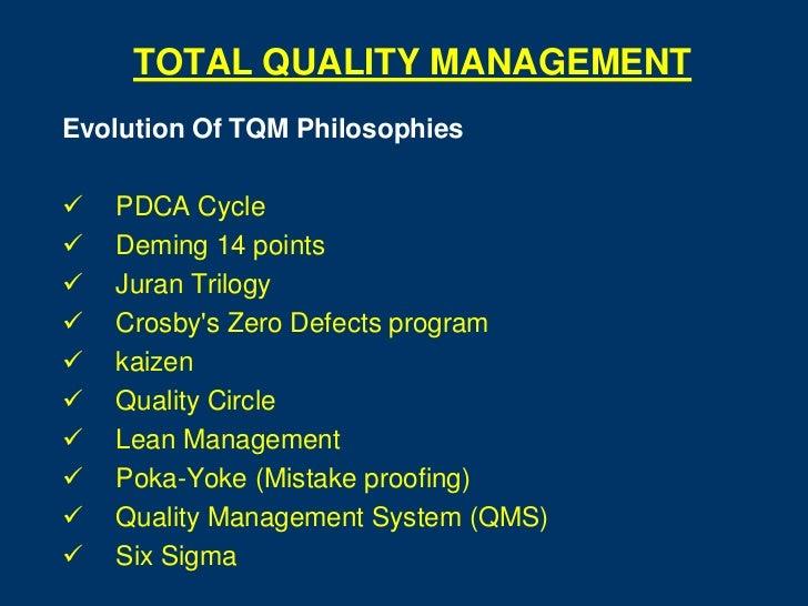 TOTAL QUALITY MANAGEMENTEvolution Of TQM Philosophies   PDCA Cycle   Deming 14 points   Juran Trilogy   Crosbys Zero D...