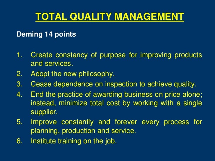 TOTAL QUALITY MANAGEMENTDeming 14 points1.   Create constancy of purpose for improving products     and services.2.   Adop...