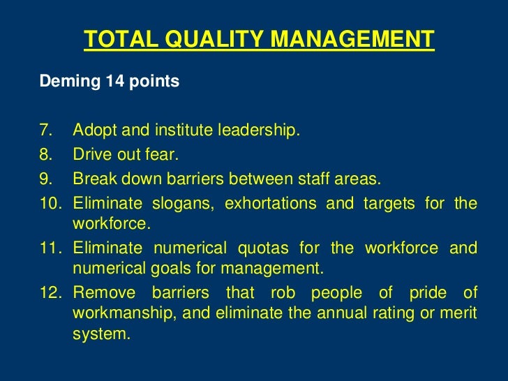TOTAL QUALITY MANAGEMENTDeming 14 points7.  Adopt and institute leadership.8.  Drive out fear.9.  Break down barriers betw...