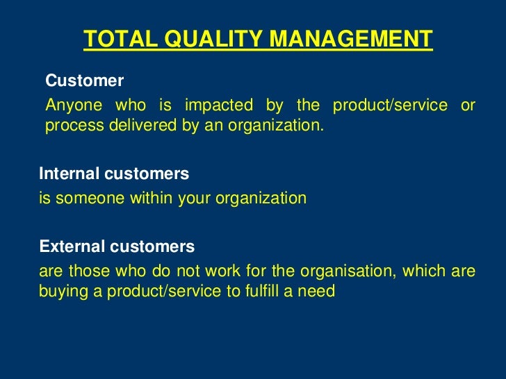TOTAL QUALITY MANAGEMENTCustomerAnyone who is impacted by the product/service orprocess delivered by an organization.Inter...