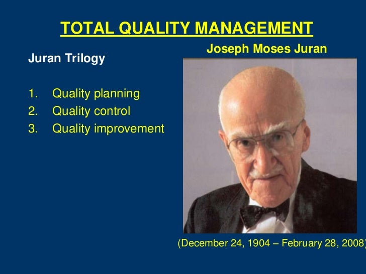 TOTAL QUALITY MANAGEMENT                                Joseph Moses JuranJuran Trilogy1.   Quality planning2.   Quality c...