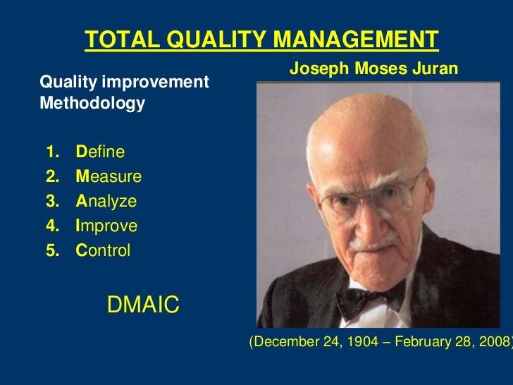 TOTAL QUALITY MANAGEMENT                           Joseph Moses JuranQuality improvementMethodology1.   Define2.   Measure...