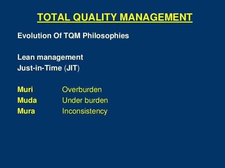 TOTAL QUALITY MANAGEMENTEvolution Of TQM PhilosophiesLean managementJust-in-Time (JIT)Muri        OverburdenMuda        Un...
