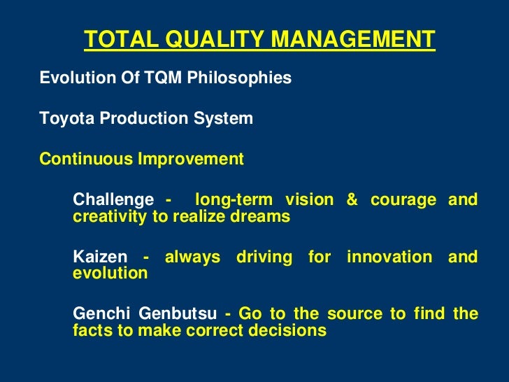 TOTAL QUALITY MANAGEMENTEvolution Of TQM PhilosophiesToyota Production SystemContinuous Improvement   Challenge - long-ter...