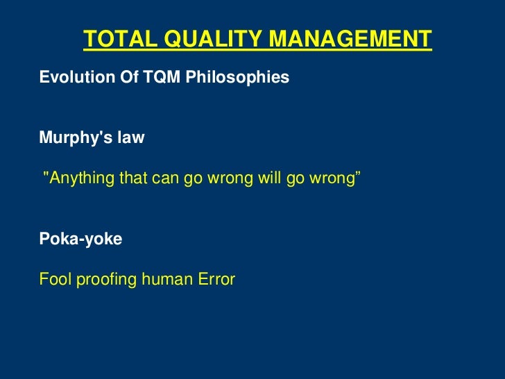 """TOTAL QUALITY MANAGEMENTEvolution Of TQM PhilosophiesMurphys law""""Anything that can go wrong will go wrong""""Poka-yokeFool pr..."""