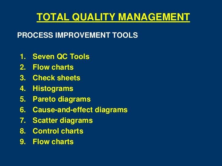 TOTAL QUALITY MANAGEMENTPROCESS IMPROVEMENT TOOLS1.   Seven QC Tools2.   Flow charts3.   Check sheets4.   Histograms5.   P...