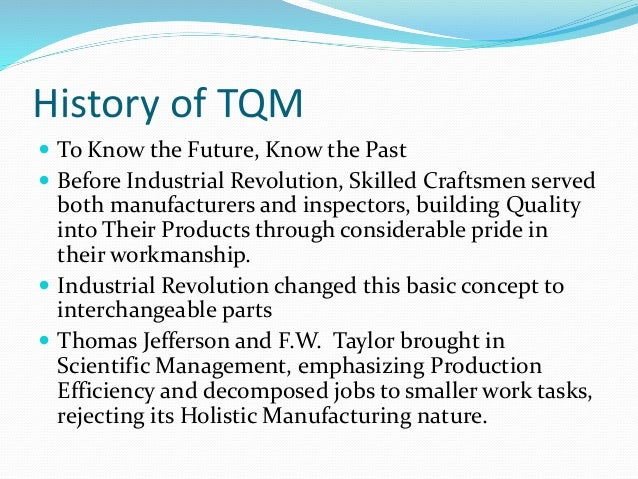 tqm history Page discusses tqm history also discusses total quality management key concepts and benefits review this page for the history of tqm.