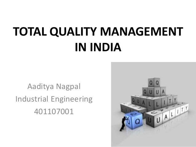 TOTAL QUALITY MANAGEMENT IN INDIA Aaditya Nagpal Industrial Engineering 401107001