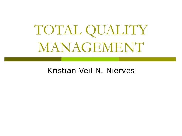 TOTAL QUALITY MANAGEMENT Kristian Veil N. Nierves