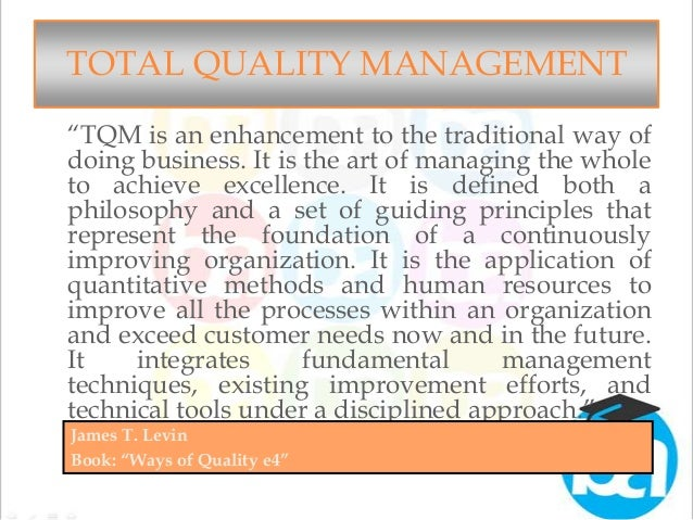 the idea behind total quality management and its importance in an organization Total quality management in his lectures on sqc deming promoted his own ideas along the third necessary ingredient for tqm, involves the organization of cross.