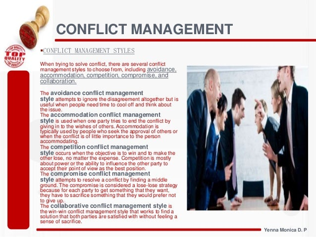 my conflict management philosophy Conflict management is the process of planning to avoid conflict where possible and organising to resolve conflict where it does happen, as rapidly and smoothly as possible important things to know about conflict and conflict management.