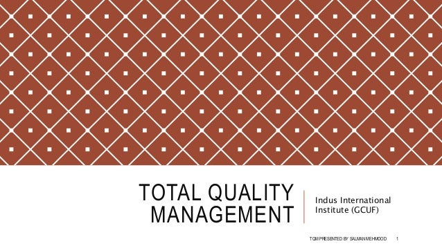 TOTAL QUALITY MANAGEMENT Indus International Institute (GCUF) TQM PRESENTED BY SALMAN MEHMOOD 1