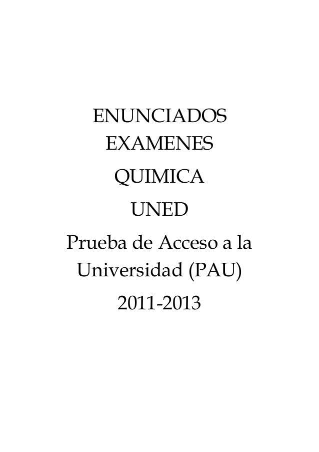 ENUNCIADOS EXAMENES QUIMICA UNED Prueba de Acceso a la Universidad (PAU) 2011-2013
