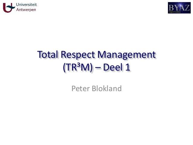 Total Respect Management (TR³M) – Deel 1 Peter Blokland