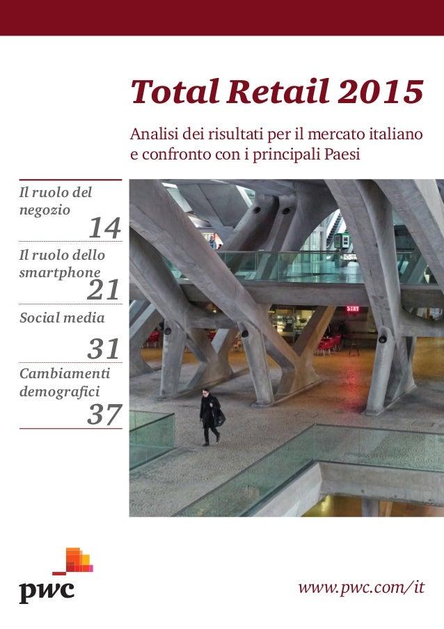 www.pwc.com/it Total Retail 2015 Analisi dei risultati per il mercato italiano e confronto con i principali Paesi Il ruolo...