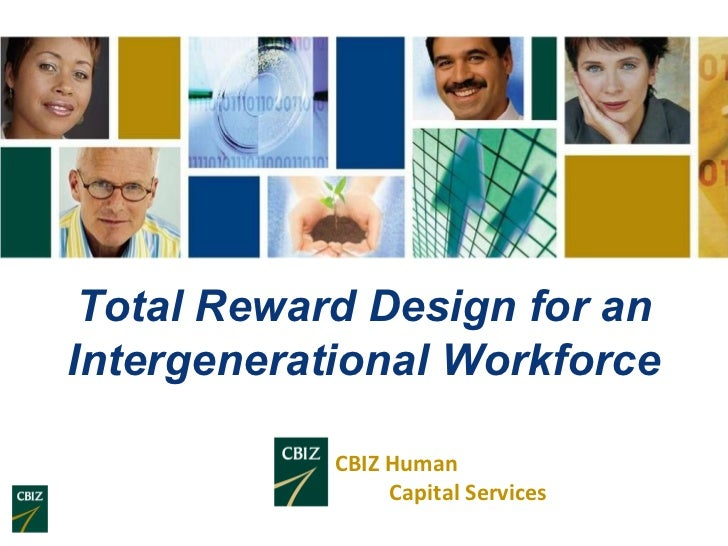 CBIZ Human  Capital Services Total Reward Design for an Intergenerational Workforce