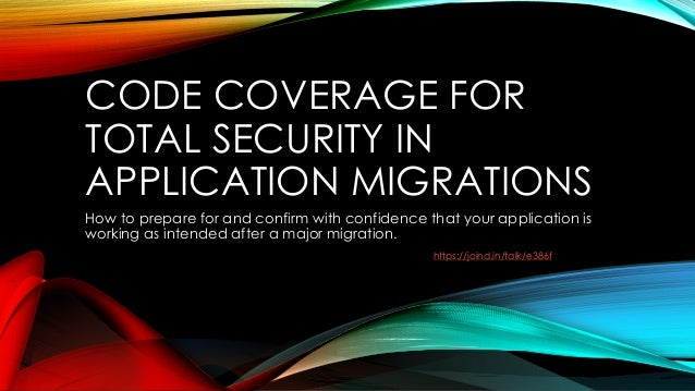 CODE COVERAGE FOR TOTAL SECURITY IN APPLICATION MIGRATIONS How to prepare for and confirm with confidence that your applic...