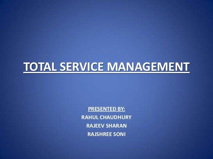 TOTAL SERVICE MANAGEMENT          PRESENTED BY:        RAHUL CHAUDHURY         RAJEEV SHARAN          RAJSHREE SONI