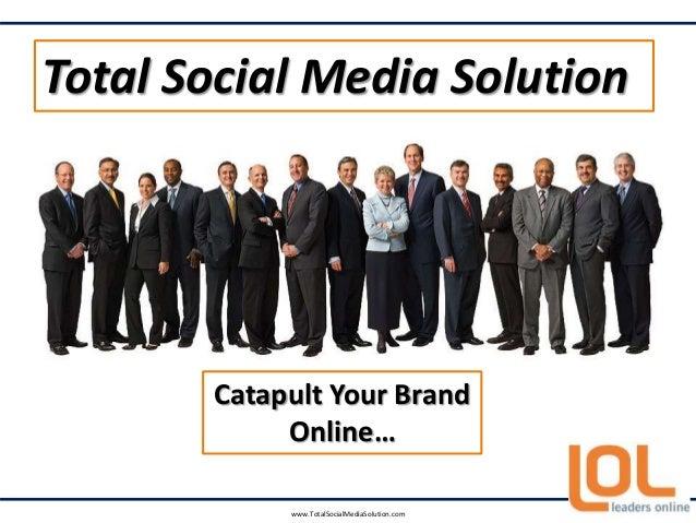 Catapult Your Brand Online… Total Social Media Solution www.TotalSocialMediaSolution.com