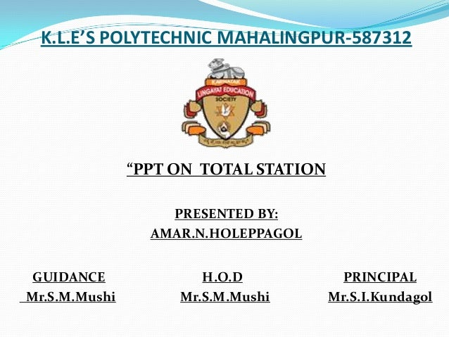 """K.L.E'S POLYTECHNIC MAHALINGPUR-587312               """"PPT ON TOTAL STATION                   PRESENTED BY:                ..."""