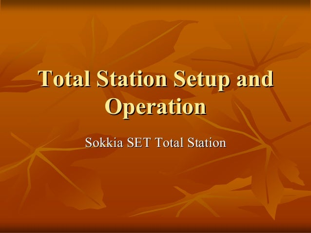 Total Station Setup andTotal Station Setup and OperationOperation Sokkia SET Total StationSokkia SET Total Station