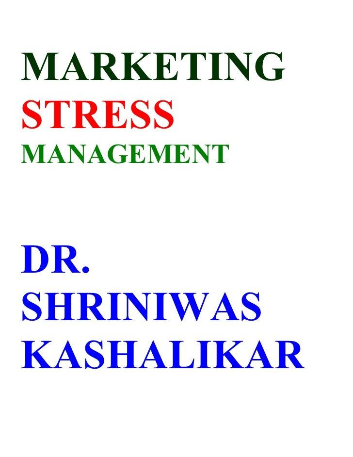MARKETING STRESS MANAGEMENT   DR. SHRINIWAS KASHALIKAR