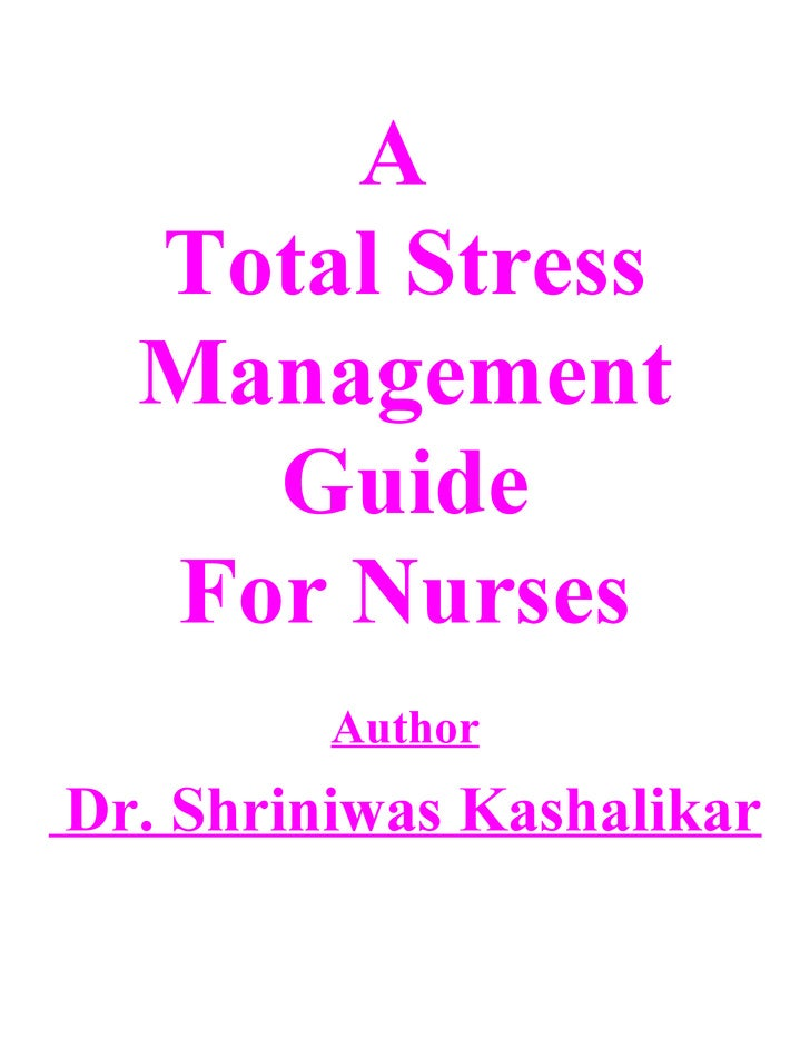 A   Total Stress   Management     Guide   For Nurses          Author Dr. Shriniwas Kashalikar