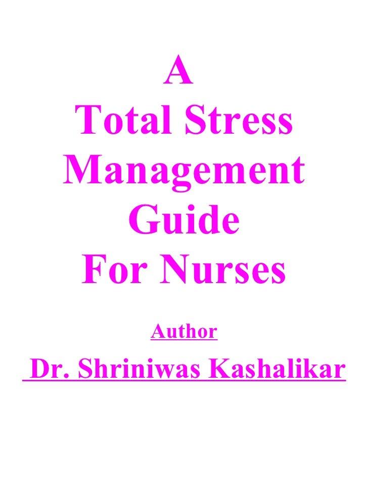 A   Total Stress   Management     Guide   For Nurses          Author Dr. Shriniwas Kashalikar