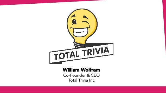 William Wolfram Co-Founder & CEO Total Trivia Inc