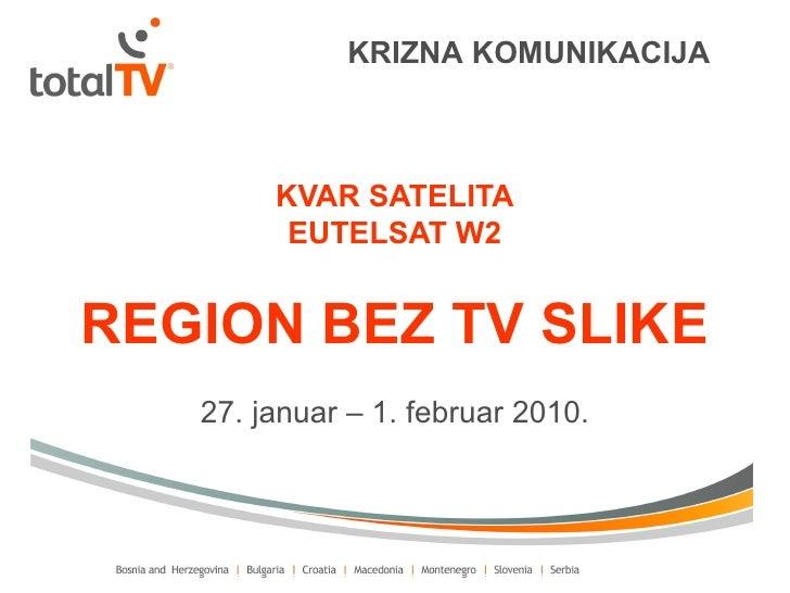 KRIZNA KOMUNIKACIJA        KVAR SATELITA         EUTELSAT W2REGION BEZ TV SLIKE   27. januar – 1. februar 2010.