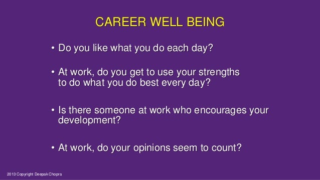CAREER WELL BEING • Do you like what you do each day? • At work, do you get to use your strengths to do what you do best e...