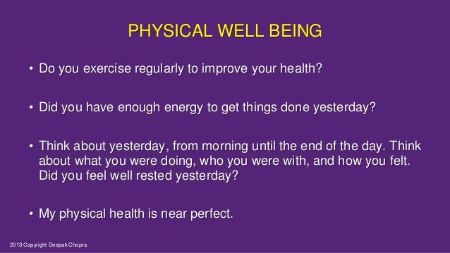 PHYSICAL WELL BEING • Do you exercise regularly to improve your health? • Did you have enough energy to get things done ye...