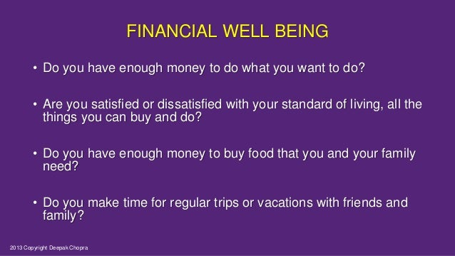 FINANCIAL WELL BEING • Do you have enough money to do what you want to do? • Are you satisfied or dissatisfied with your s...
