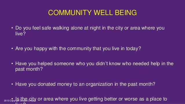 COMMUNITY WELL BEING • Do you feel safe walking alone at night in the city or area where you live? • Are you happy with th...
