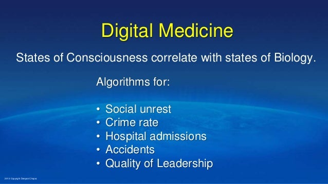 Digital Medicine States of Consciousness correlate with states of Biology. Algorithms for: • Social unrest • Crime rate • ...