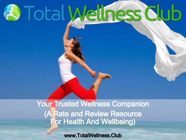 Your Trusted Wellness Companion (A Rate and Review Resource For Health And Wellbeing) www.TotalWellness.Club