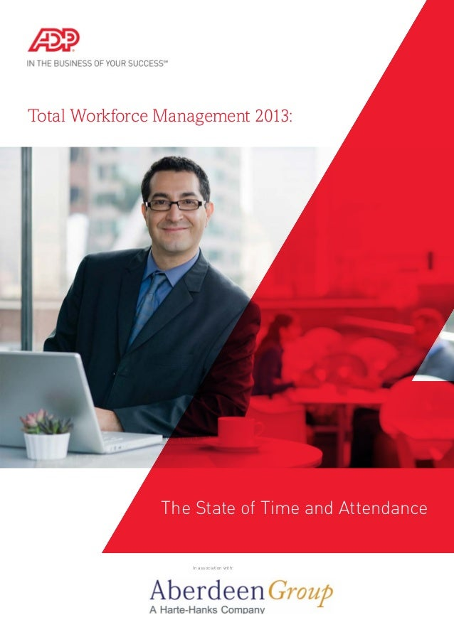 Total Workforce Management 2013: In association with: The State of Time and Attendance