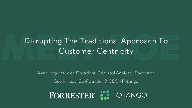 MEET ZOEDisrupting The Traditional Approach To Customer Centricity Kate Leggett, Vice President, Principal Analyst - Forre...