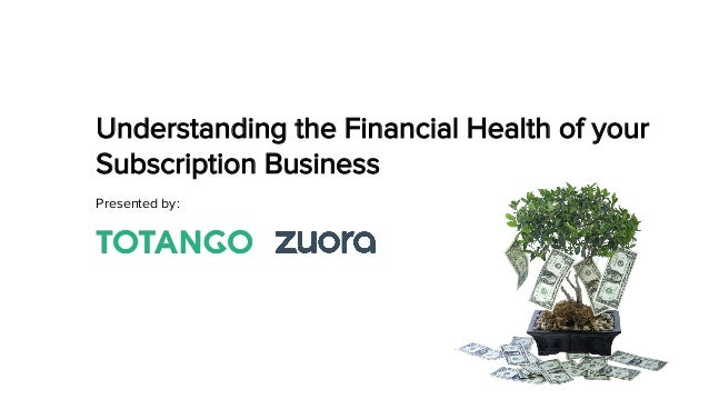 Understanding the Financial Health of your Subscription Business Presented by: