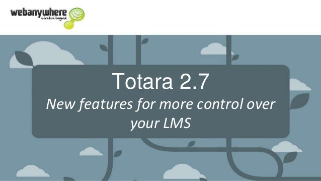 Totara 2.7 New features for more control over your LMS